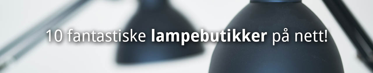 10 Fantastiske Lampebutikker På Nett!